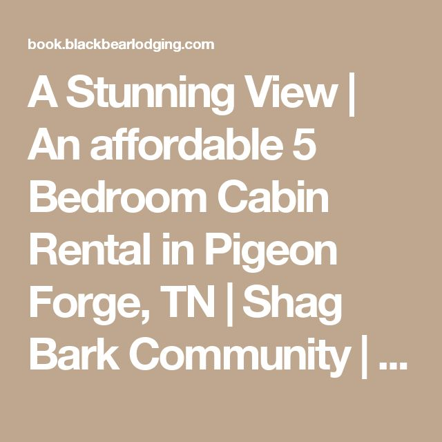 A Stunning View | An affordable 5 Bedroom Cabin Rental in Pigeon Forge, TN | Shag Bark Community | | Smoky Mountain Lodging | Formerly Black Bear Lodging