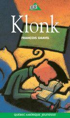 Klonk, François Gravel | Tome 1 d'une série, amour de la lecture, adolescence, amitié