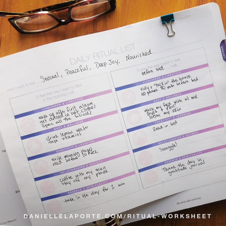 Write down how you desire to feel—then list all things you can do to feel that way.   To feel the way I want to feel in the morning I will… To feel the way I want to feel before bed I will… To feel the way I want to feel when I am feeling down I will…  The Daily Ritual Worksheet is your printable planner companion to sync your to-do list with your core desired feelings. The power is in your desires.