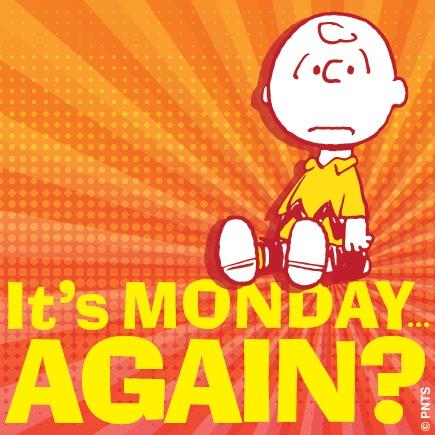 It's Monday ... AGAIN?