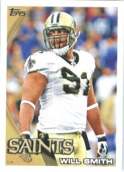 William Raymond Smith III born July 4, 1981 is a former defensive end for the New Orleans Saints. He played for the Saints from 2004-2013. Smith was selected as the 18th pick in the 1st round of the 2004 NFL Draft by the New Orleans Saints. He had a successful rookie season with 30 tackles and 7.5 sacks. In 2005 he had 48 tackles and 8.5 sacks and played well enough that the Saints did not re-sign Darren Howard thus making Smith the starter opposite Charles Grant for the 2006 season.