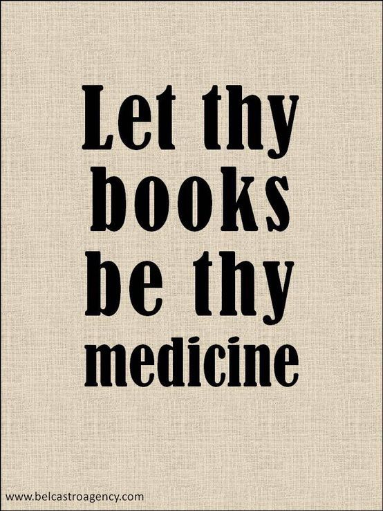 Let thy books be thy medicine