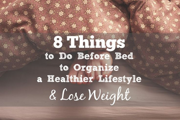8 Habits to Do Before Bed to Organize a Healthier Lifestyle and LOSE WEIGHT