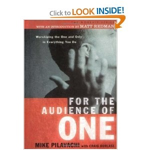 For the Audience of One: Worshiping the One and Only in Everything You Do
