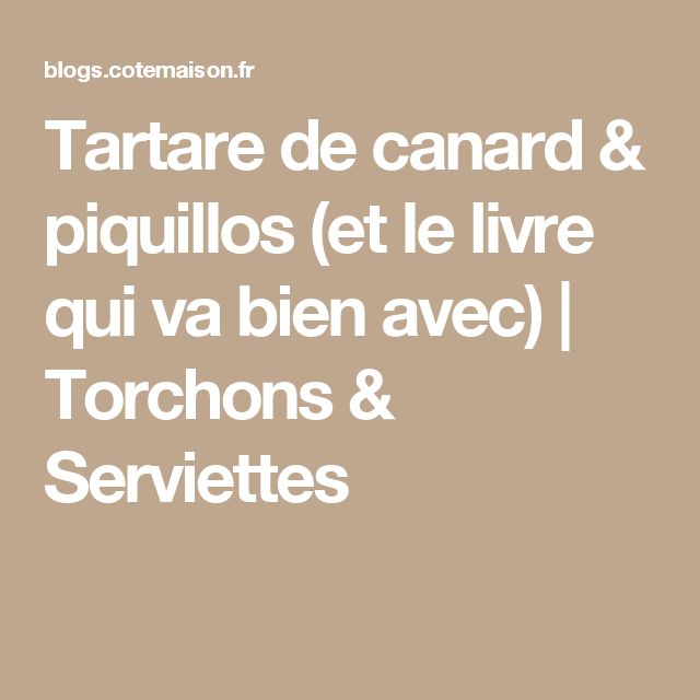 Tartare de canard & piquillos (et le livre qui va bien avec) | Torchons & Serviettes