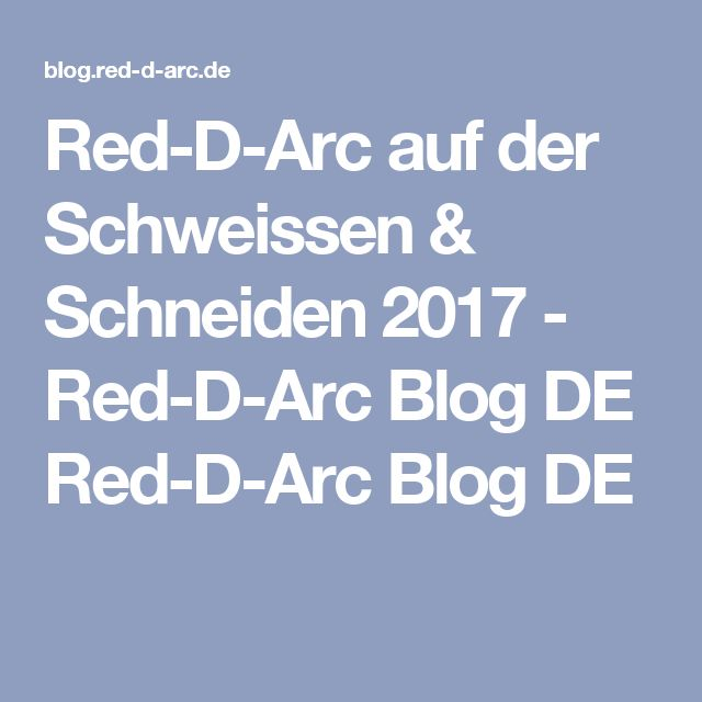 Red-D-Arc auf der Schweissen & Schneiden 2017 - Red-D-Arc Blog DE Red-D-Arc Blog DE