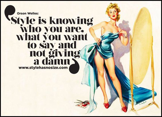 Style is knowing who you are, what you want to say, and not giving a damn.  Quote, pin up, vintage