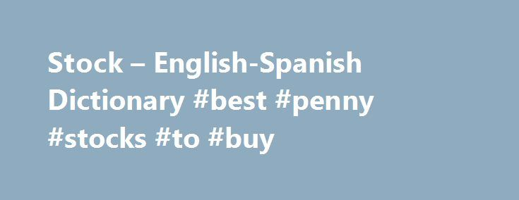 """Stock – English-Spanish Dictionary #best #penny #stocks #to #buy http://stock.remmont.com/stock-english-spanish-dictionary-best-penny-stocks-to-buy/  medianet_width = """"300"""";   medianet_height = """"600"""";   medianet_crid = """"926360737"""";   medianet_versionId = """"111299"""";   (function() {       var isSSL = 'https:' == document.location.protocol;       var mnSrc = (isSSL ? 'https:' : 'http:') + '//contextual.media.net/nmedianet.js?cid=8CUFDP85S' + (isSSL ? '&https=1' : '');       document.write('')…"""