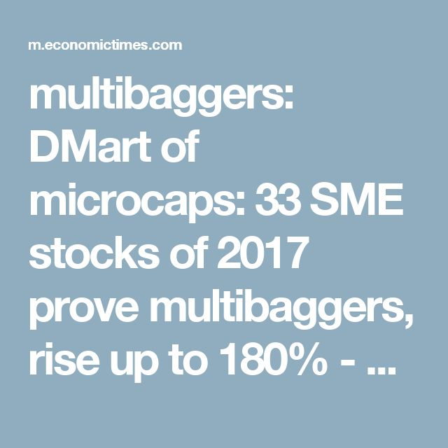 multibaggers: DMart of microcaps: 33 SME stocks of 2017 prove multibaggers, rise up to 180% - The Economic Times