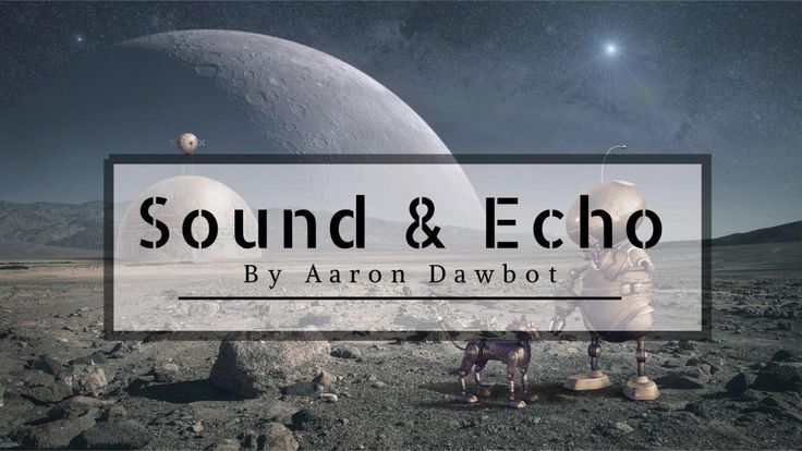 Sound and Echo (Sci-Fi short Story)