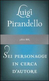 Sei personaggi in cerca d'autore - Luigi Pirandello - 1921