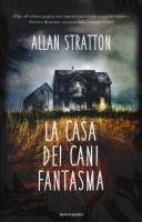 La casa dei cani fantasma / Allan Stratton