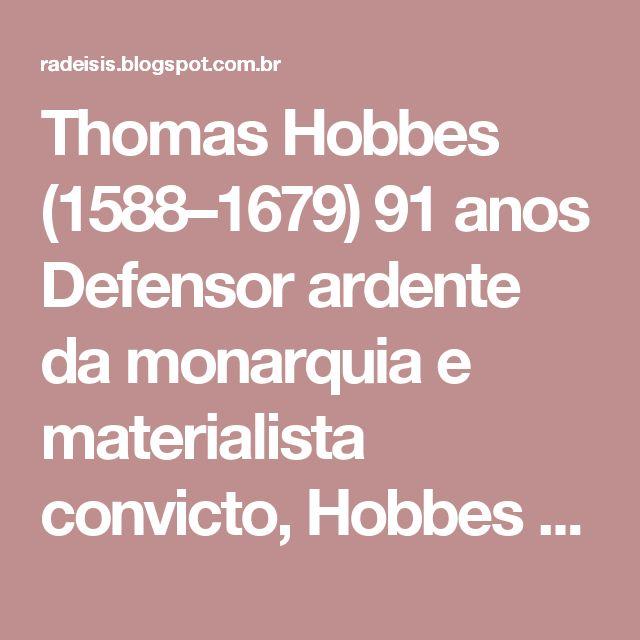 Thomas Hobbes (1588–1679) 91 anos  Defensor ardente da monarquia e materialista convicto, Hobbes sustenta que a filosofia é o conhecimento dos efeitos ou fenômenos e o meio mais adequado para se chegar a esse conhecimento é a matemática. O pensamento de Hobbes é particularmente significativo no que se refere à sociedade e ao Estado, o que é claramente visto na obra Leviatã. Com tradução primorosa e recomendada por renomados profissionais, este é um volume que não pode faltar na sua…