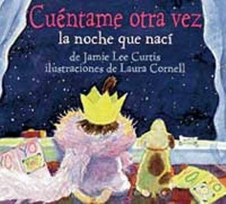 """""""Cuéntame otra vez la noche que nací"""" es un cuento infantil cuya autora, Jamie Lee Curtis, escribió con el fin de explicar de una manera fácil a los niños adoptados, dónde han nacido y lo muy queridos que son en las familias."""