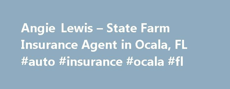 Angie Lewis – State Farm Insurance Agent in Ocala, FL #auto #insurance #ocala #fl http://eritrea.nef2.com/angie-lewis-state-farm-insurance-agent-in-ocala-fl-auto-insurance-ocala-fl/  # Angie Lewis Southern Illinois University Alumni Member Marion County Chamber of Commerce National Association of Insurance & Financial Advisors Ambassador Travel Qualifier National Convention Qualifier Success by 6 Chair Take Stock in Children Mentor Early Learning Coalition of Marion County Board President –…