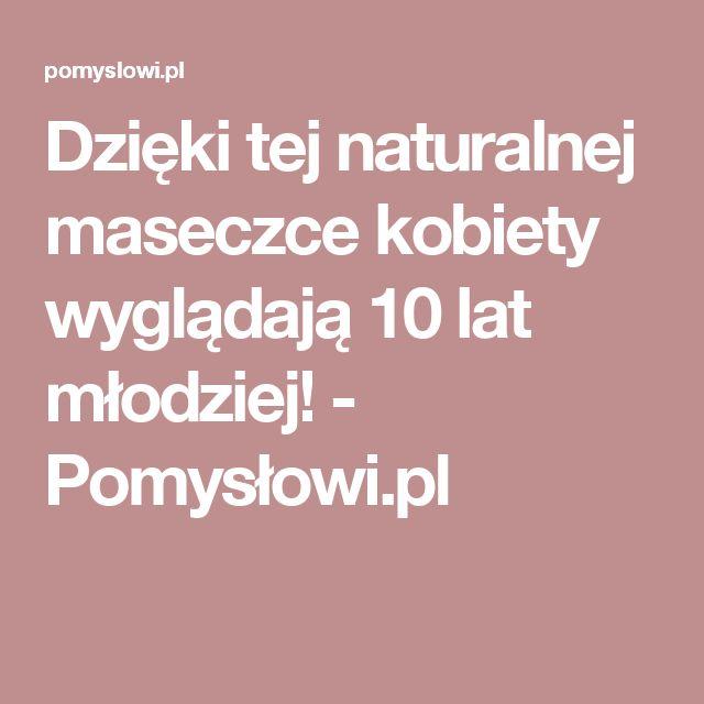 Dzięki tej naturalnej maseczce kobiety wyglądają 10 lat młodziej! - Pomysłowi.pl