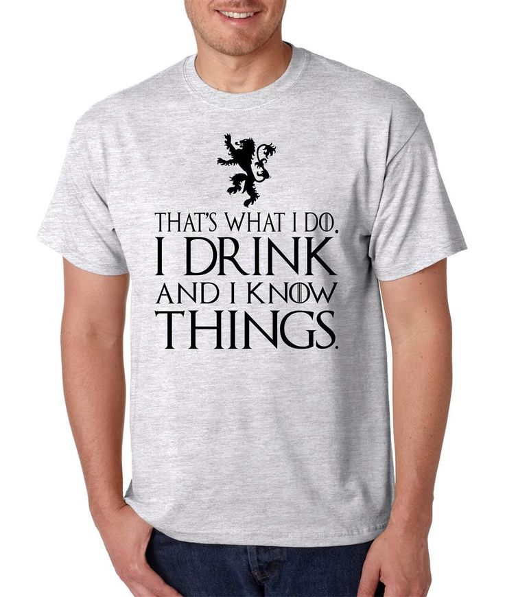 That What I Do I Drink And I Know Things mens t-shirt