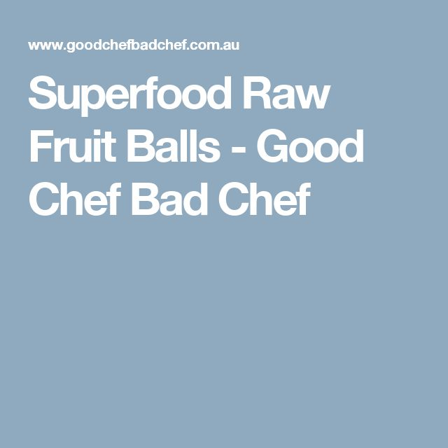 Superfood Raw Fruit Balls - Good Chef Bad Chef