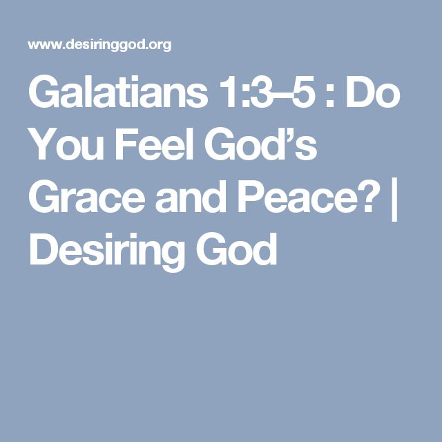 Galatians 1:3–5 : Do You Feel God's Grace and Peace? | Desiring God