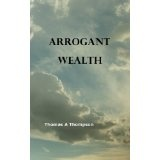 Arrogant Wealth (Kindle Edition)By Thomas Thompson