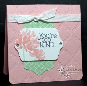 SU! Too Kind stamp set; Whisper White and Blushing Bride cardstock; 2013-2015 In Color Paper Pack; Blushing Bride, Crisp Cantaloupe, Pistachio Pudding, Basic Grey ink; Chalk Talk Framelits, Modern Mosaic Embossing Folder - Mary Brown