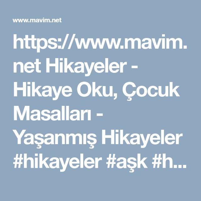 https://www.mavim.net Hikayeler - Hikaye Oku, �ocuk Masallari - Yasanmis Hikayeler #hikayeler #ask #hikayeleri #hikaye #oku