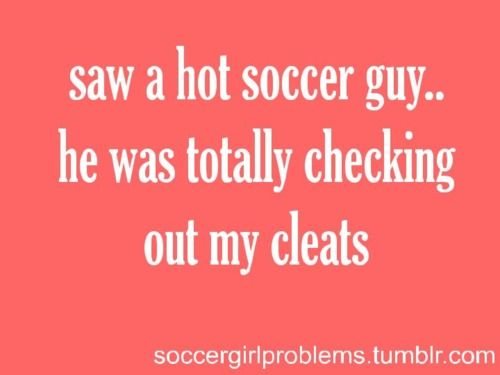 This is so us at tournaments...hehe...it's better than being a girly girl who thinks every guy who talks to her is flirting with her!