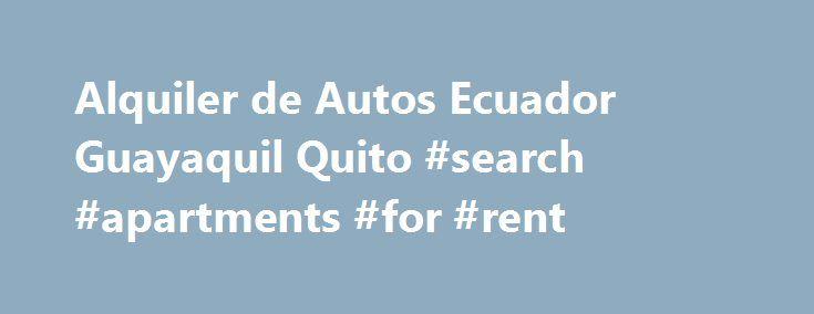 Alquiler de Autos Ecuador Guayaquil Quito #search #apartments #for #rent http://renta.remmont.com/alquiler-de-autos-ecuador-guayaquil-quito-search-apartments-for-rent/  #renta de carros #Carmax Alquiler de Autos Ecuador Quienes Somos? Carmax Rent a Car es compaснa especializada en Alquiler de Autos Ecuador Guayaquil, Quito con mas de 12 aсos de experiencia, solucionamos todo en cuanto a movilizaciуn se refiere con vehнculos como SUV, 4×4, 4×2, y Automуviles.(especialistas en vehнculos…
