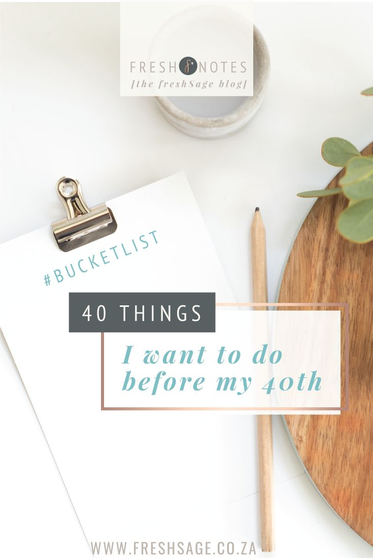 40 things I want to do before my 40th #bucketlist - @FreshSageSA - can't wait to see what's on your bucket list!