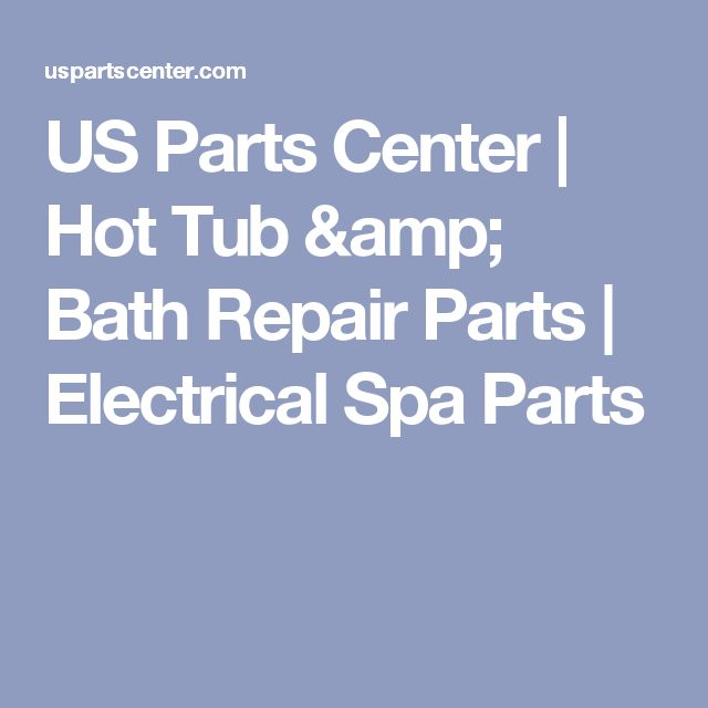 US Parts Center | Hot Tub & Bath Repair Parts | Electrical Spa Parts