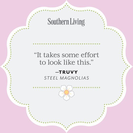 Our Favorite Steel Magnolias Quotes | In honor of the 25th anniversary of one of our favorite Southern movies, we rounded up 25 of our favorite quotes from the film that brought the South its (unofficial) signature color.