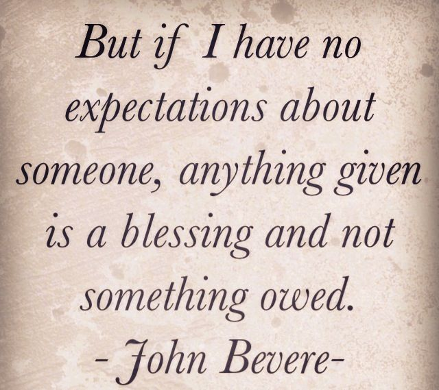 Quote from John Bevere--- Somerhing to remind myself of when i put expectations on others