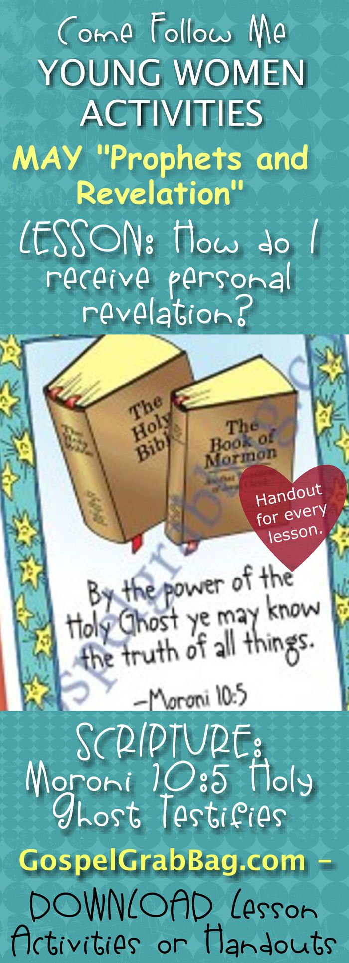 """REVELATION - PRAYER: Come Follow Me – LDS Young Women Activities, MAY Theme: """"Prophets and Revelation"""", LESSON: How do I receive personal revelation? Lesson handouts and activities, SCRIPTURE POSTER / CARDS: Moroni 10:5 – The Holy Ghost Testifies of Truth, download from gospelgrabbag.com"""