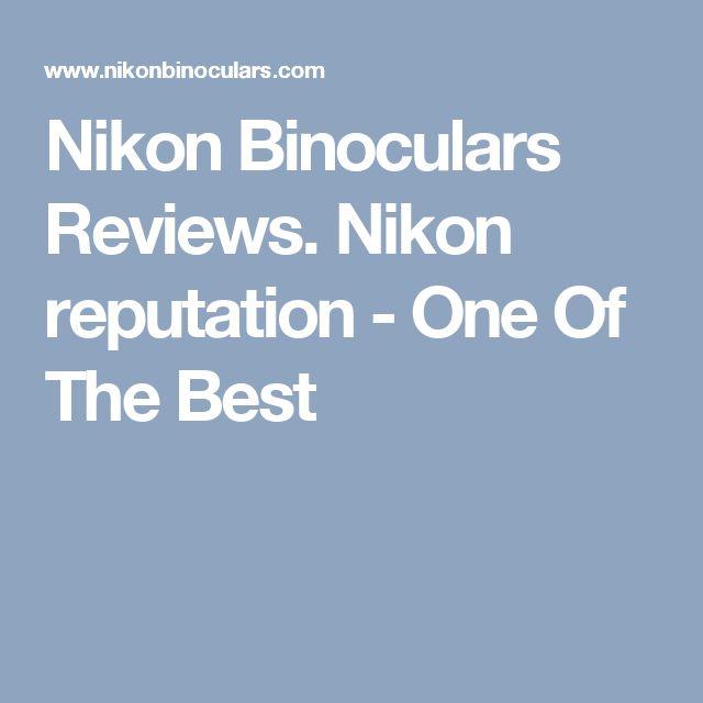 Nikon Binoculars Reviews. Nikon reputation - One Of The Best