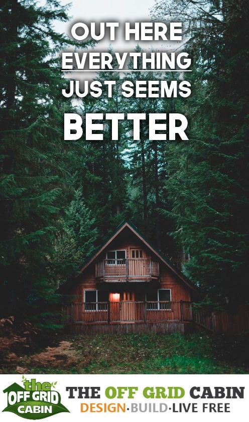 Living off grid makes you appreciate everything you have. Living out everything just seems better. some discover a life off grid with us at www.TheOffGridcabin.com