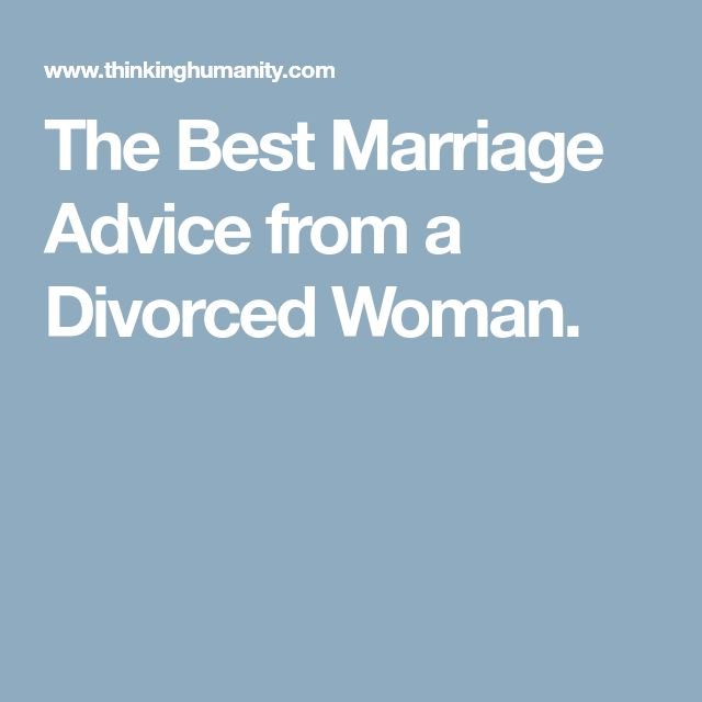 The Best Marriage Advice from a Divorced Woman.