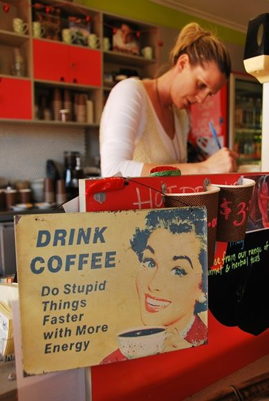 Drink Coffee Sign - Do Stupid Things More Faster!