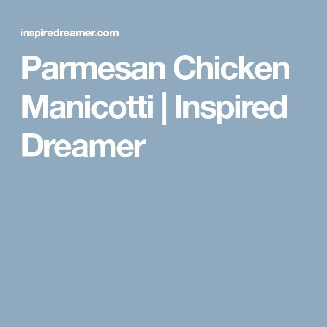 Parmesan Chicken Manicotti | Inspired Dreamer