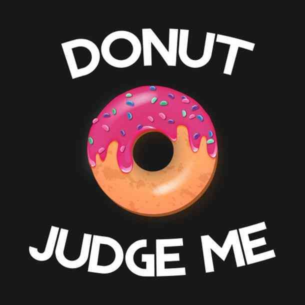 You suck the jelly right outta my donut