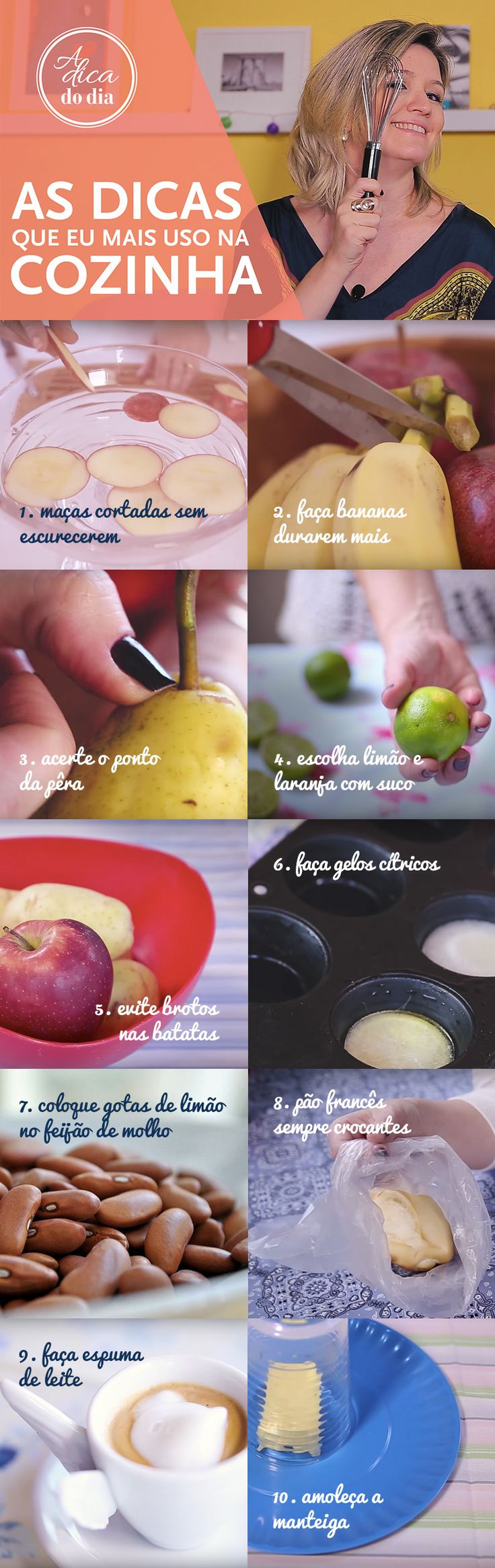 TOP 10 DICAS DE ALIMENTOS EM CASA: Nossas dicas preferidas para facilitar o seu dia a dia na cozinha! É tanta dica interessante que, com certeza, sua relação com os alimentos irá mudar. Aprenda a não deixar mais a maçã escurecer, depois de cortada; Manter a banana madura por muito mais tempo; Descobrir se a pera está madura e boa para o consumo; Escolher apenas limões e laranjas com bastante suco (chega de usar muito limão para fazer pouca limonada!);