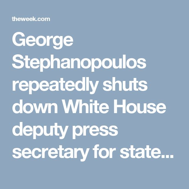 "George Stephanopoulos repeatedly shuts down White House deputy press secretary for statements that ""simply aren't true"""