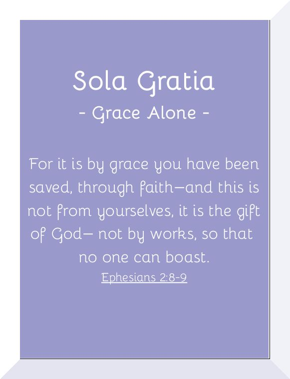 Sola Gratia by GRACE ALONE. 1 of the 5 Solas.
