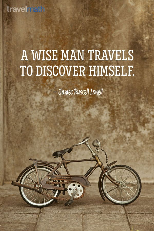 """A wise man travels to discover himself."" - James Russell Lowell #travelquote"