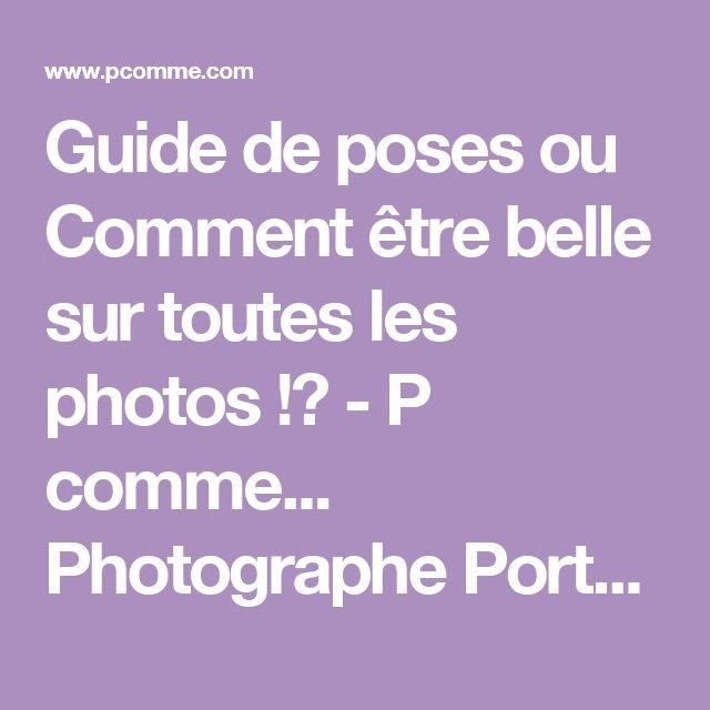 Guide de poses ou Comment être belle sur toutes les photos !? - P comme... Photographe Portrait Paris