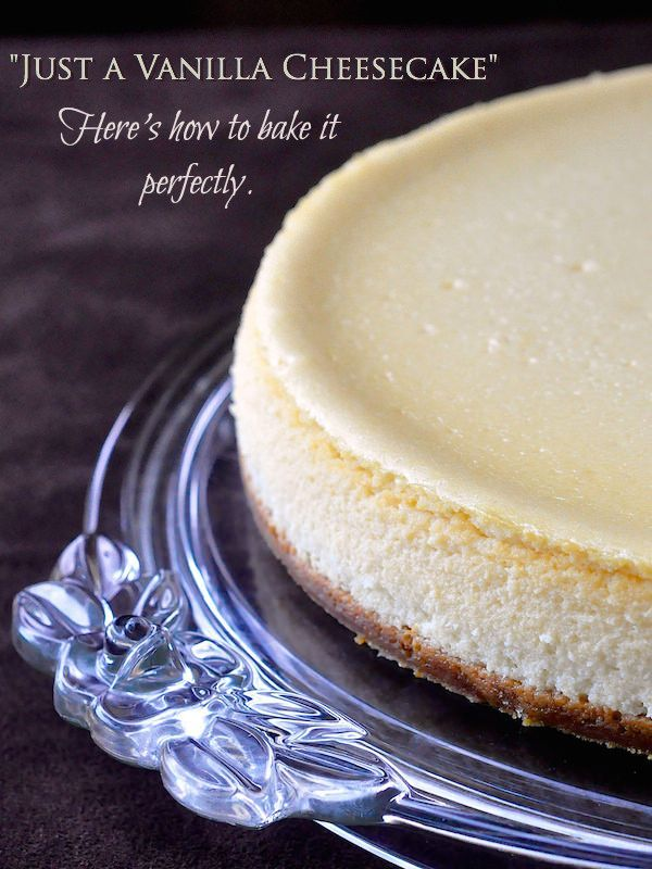 """There's no such thing as """"Just a Vanilla Cheesecake"""". There's simply nowhere to hide any flaws. Get my tips on how to bake the perfect cheesecake every single time."""