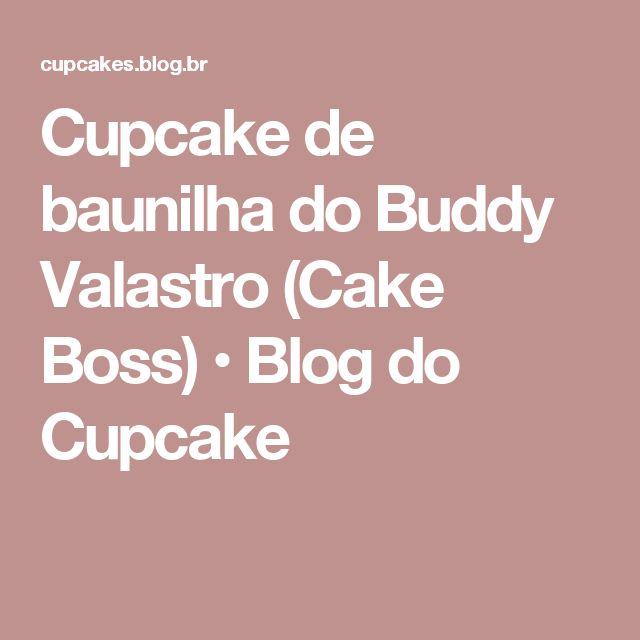 Cupcake de baunilha do Buddy Valastro (Cake Boss) • Blog do Cupcake