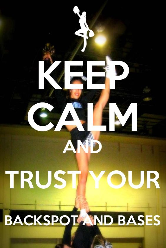 Keep calm cheer flyers put there life in danger by doing what they do so we need to trust our backspot and bases