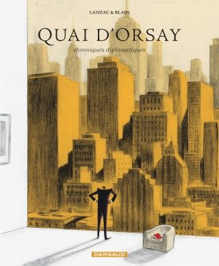 Blain, Christophe et Lanzac, Abel. Quai d'Orsay Tome 2, Chroniques diplomatiques. Éditions Dargaud, 2012. Cote BD BLA