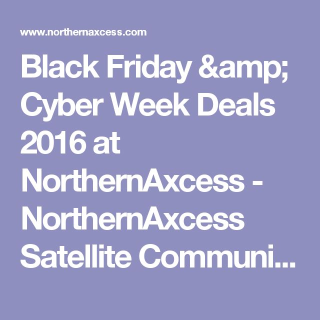 Black Friday & Cyber Week Deals  2016 at NorthernAxcess - NorthernAxcess Satellite Communications