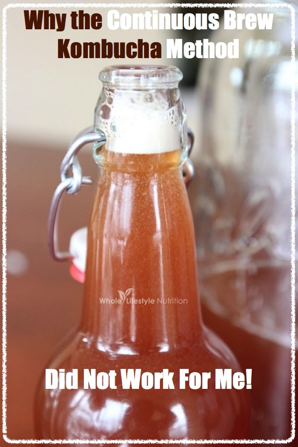Why I Do NOT Brew Continuous Brew Kombucha | WholelifestyleNutrition.com